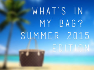 What's in my Bag? Summer 2015 Edition