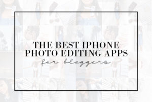 The Best iPhone Photo Editing Apps for Bloggers