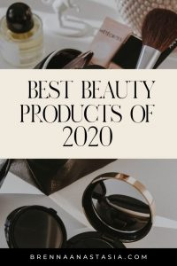 Best Beauty Products of 2020 - Brenna Anastasia Blog